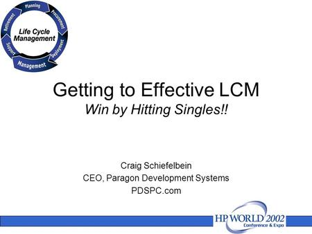 Getting to Effective LCM Win by Hitting Singles!! Craig Schiefelbein CEO, Paragon Development Systems PDSPC.com.