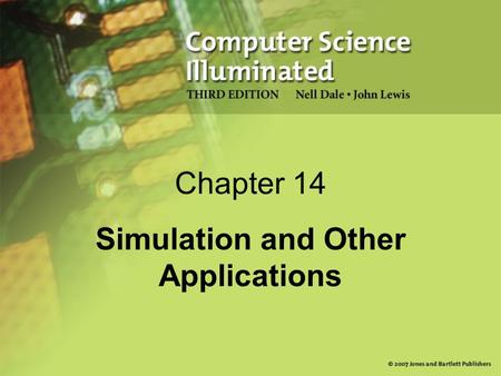 Chapter 14 Simulation and Other Applications. 2 What Is Simulation? Simulation A model of a complex system and the experimental manipulation of the model.