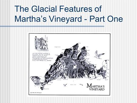 The Glacial Features of Martha's Vineyard - Part One.