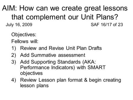 AIM: How can we create great lessons that complement our Unit Plans? Objectives: Fellows will: 1)Review and Revise Unit Plan Drafts 2)Add Summative assessment.