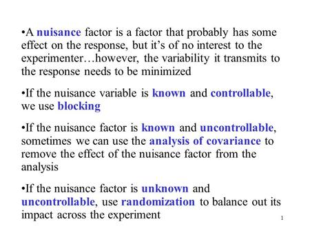 1 A nuisance factor is a factor that probably has some effect on the response, but it's of no interest to the experimenter…however, the variability it.