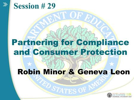 Partnering for Compliance and Consumer Protection Robin Minor & Geneva Leon Session # 29.