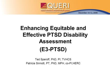 Enhancing Equitable and Effective PTSD Disability Assessment (E3-PTSD) Ted Speroff, PhD, PI; TVHCS Patricia Sinnott, PT, PhD, MPH, co-PI;HERC.