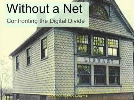 Without a Net Confronting the Digital Divide. where we are.