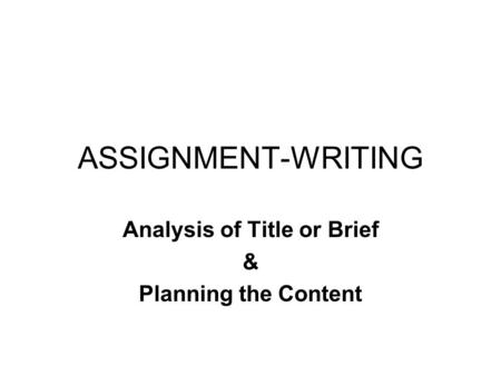 ASSIGNMENT-WRITING Analysis of Title or Brief & Planning the Content.