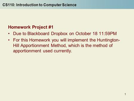 1 CS110: Introduction to Computer Science Homework Project #1 Due to Blackboard Dropbox on October 18 11:59PM For this Homework you will implement the.