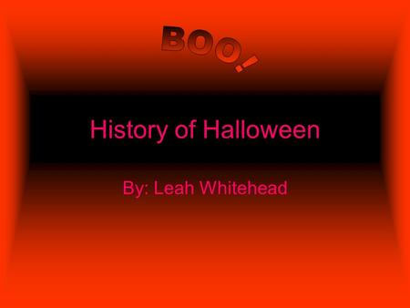 History of Halloween By: Leah Whitehead. HISTORY HISTORY OF HALLOWEEN!!!!!!!!!!!!!!!!!!!!!! TRICK OR TREAT MAY BE INNCONENT FUN RELISHON THE HALLOWEEN.