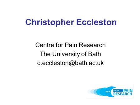 Christopher Eccleston Centre for Pain Research The University of Bath