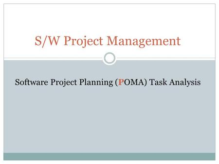 S/W Project Management Software Project Planning (POMA) Task Analysis.