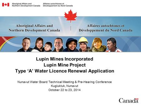 Lupin Mines Incorporated Lupin Mine Project Type 'A' Water Licence Renewal Application Nunavut Water Board Technical Meeting & Pre-Hearing Conference Kugluktuk,