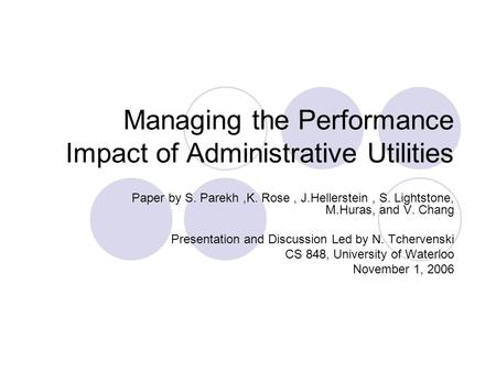 Managing the Performance Impact of Administrative Utilities Paper by S. Parekh,K. Rose, J.Hellerstein, S. Lightstone, M.Huras, and V. Chang Presentation.