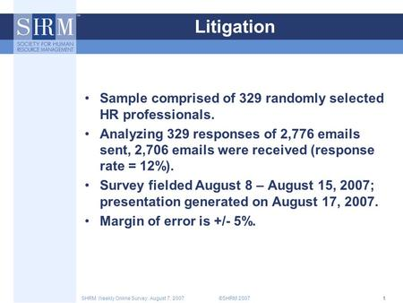 ©SHRM 2007SHRM Weekly Online Survey: August 7, 20071 Litigation Sample comprised of 329 randomly selected HR professionals. Analyzing 329 responses of.