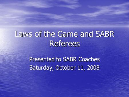 Laws of the Game and SABR Referees Presented to SABR Coaches Saturday, October 11, 2008.