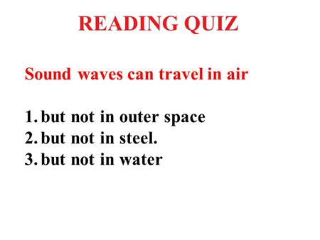 READING QUIZ Sound waves can travel in air but not in outer space