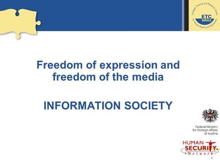 1 Freedom of expression and freedom of the media INFORMATION SOCIETY Federal Ministry for Foreign Affairs of Austria.