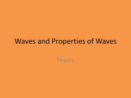 Waves and Properties of Waves Physics. Waves A disturbance that carries energy through matter or empty space while moving from 1 place to another. They.