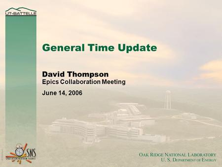 General Time Update David Thompson Epics Collaboration Meeting June 14, 2006.