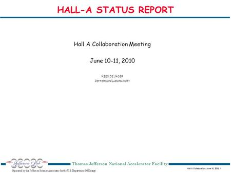 Hall A Collaboration, June 10, 2010, 1 Operated by the Jefferson Science Associates for the U.S. Department Of Energy Thomas Jefferson National Accelerator.