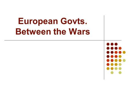 European Govts. Between the Wars. I. France & Great Britain France was the strongest power on the European continent after WWI formed the Popular Front.