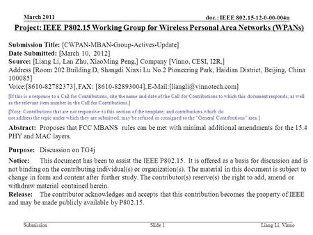 Doc.: IEEE 802.15-12-0-00-004n Submission March 2011 Liang Li, Vinno Slide 1 Project: IEEE P802.15 Working Group for Wireless Personal Area Networks (WPANs)