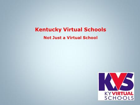 Kentucky Virtual Schools Not Just a Virtual School.