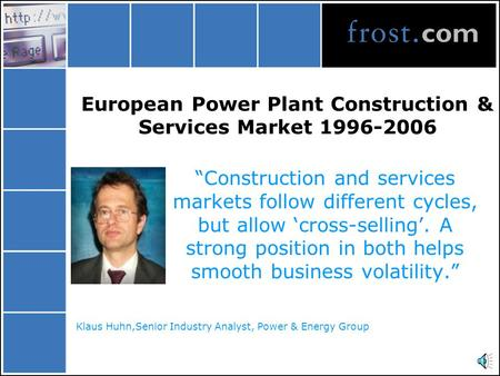 "European Power Plant Construction & Services Market 1996-2006 ""Construction and services markets follow different cycles, but allow 'cross-selling'. A."