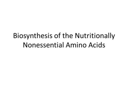 Biosynthesis of the Nutritionally Nonessential Amino Acids.