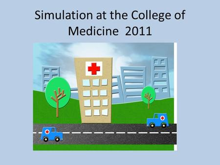 Simulation at the College of Medicine 2011. Topics Evidence that simulation works? What are we doing now? How is sim used in other medical schools? Sim.