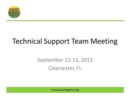 Technical Support Team Meeting September 12-13, 2013 Clearwater, FL www.osymigrant.org.