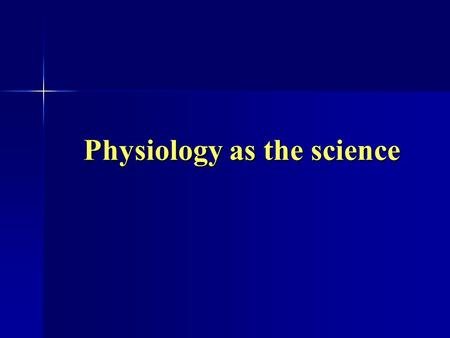 "Physiology as the science. Defining of ""physiology"" notion Physiology is the science about the regularities of organisms' vital activity in connection."