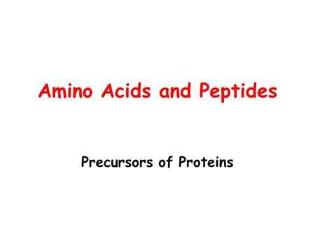 Amino Acids and Peptides Precursors of Proteins. Proteins (Amino Acids) Only 20 naturally-occurring amino acids Only linear structures.