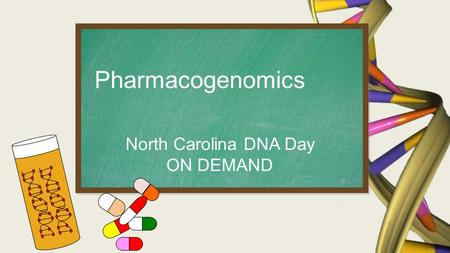 North Carolina DNA Day ON DEMAND Pharmacogenomics.