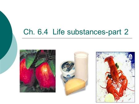 Ch. 6.4 Life substances-part 2 2006-2007 Proteins: contain C, H, O,N, & sometimes S Multipurpose molecules.