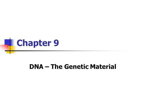 Chapter 9 DNA – The Genetic Material. EARLY DISCOVERIES… Fred Griffith – trying to develop a vaccine for pneumonia …..TRANSFORMATION.