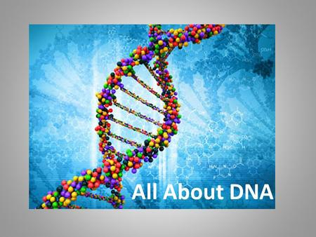 All About DNA. All about DNA Deoxyribonucleic acid A molecule that carries genetic information from parent to offspring It is the molecule that makes.