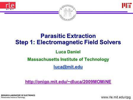 1 Parasitic Extraction Step 1: <strong>Electromagnetic</strong> <strong>Field</strong> Solvers Luca Daniel Massachusetts Institute of Technology