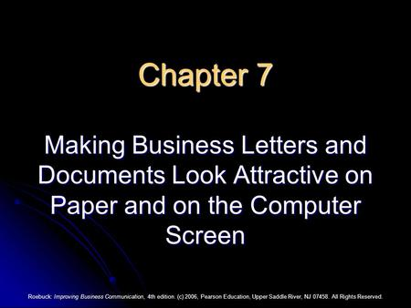 Roebuck: Improving Business Communication, 4th edition. (c) 2006, Pearson Education, Upper Saddle River, NJ 07458. All Rights Reserved. Chapter 7 Making.