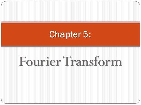 1 Chapter 5: Fourier Transform. FOURIER TRANSFORM: 2 Definition of the Fourier transforms Definition of the Fourier transforms Relationship between Laplace.