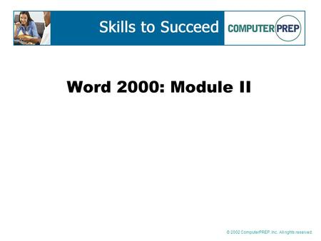 © 2002 ComputerPREP, Inc. All rights reserved. Word 2000: Module II.