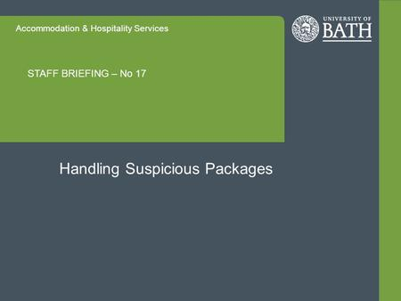 Accommodation & Hospitality Services STAFF BRIEFING – No 17 Handling Suspicious Packages.