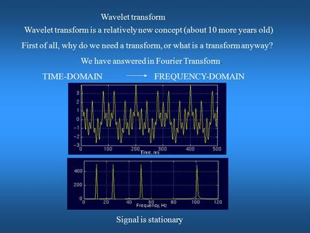 Wavelet transform Wavelet transform is a relatively new concept (about 10 more years old) First of all, why do we need a transform, or what is a transform.