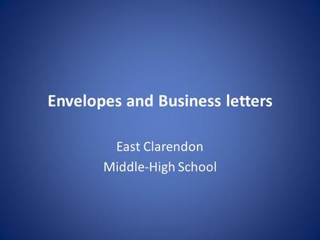 Envelopes and Business letters East Clarendon Middle-High School.