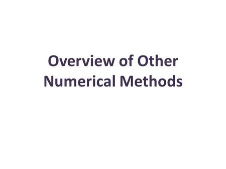 Overview of Other Numerical Methods. Finite Volume Methods Finite difference methods are based on a discretization of the differential form of the conservation.