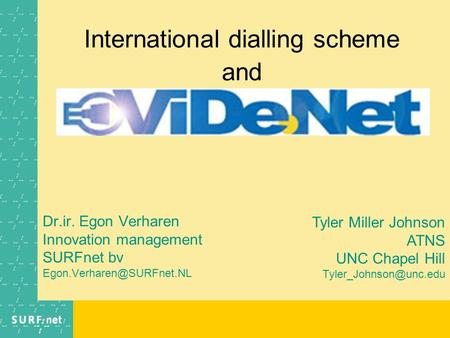 International dialling scheme and Dr.ir. Egon Verharen Innovation management SURFnet bv Tyler Miller Johnson ATNS UNC Chapel Hill.