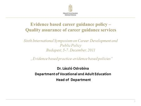 1 Evidence based career guidance policy – Quality assurance of career guidance services Sixth International Symposium on Career Development and Public.
