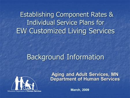 Establishing Component Rates & Individual Service Plans for EW Customized Living Services Background Information Establishing Component Rates & Individual.