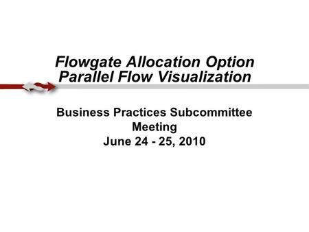 Flowgate Allocation Option Parallel Flow Visualization Business Practices Subcommittee Meeting June 24 - 25, 2010.