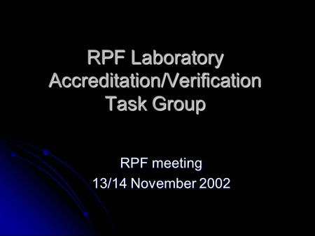 RPF Laboratory Accreditation/Verification Task Group RPF meeting 13/14 November 2002.
