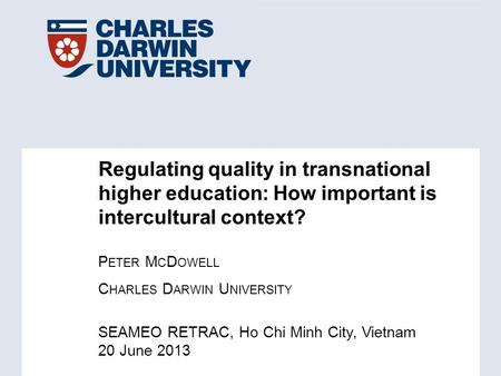 SEAMEO RETRAC, Ho Chi Minh City, Vietnam 20 June 2013 Regulating quality in transnational higher education: How important is intercultural context? P ETER.
