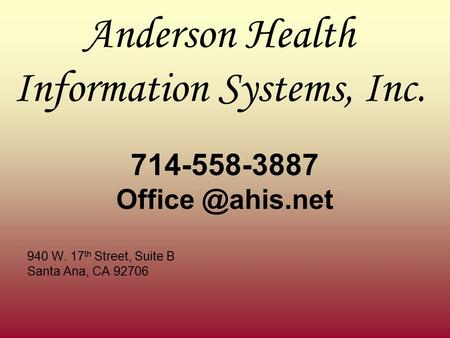 Anderson Health Information Systems, Inc. 714-558-3887 940 W. 17 th Street, Suite B Santa Ana, CA 92706.